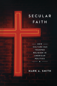 Secular Faith: How Culture Has Trumped Religion in American Politics by Marc S. Smith University of Chicago Press, 288 pp.